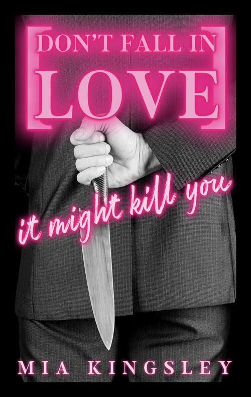 Don't Fall In Love – It Might Kill You handelt es sich um eine Dark-Romance-Story von Mia Kingsley.